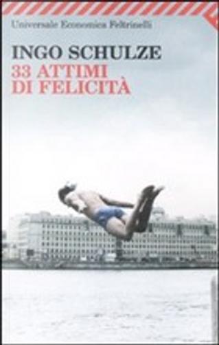 33 attimi di felicità by Ingo Schulze