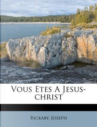 Vous Etes a Jesus-Christ by Rickaby Joseph