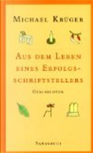Aus dem Leben eines Erfolgsschriftstellers by Michael Krüger