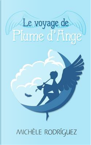 Le Voyage De Plume D' Ange by Michèle Rodríguez
