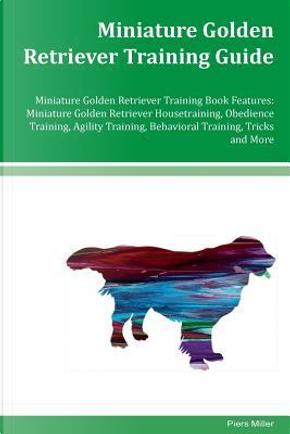 Miniature Golden Retriever Training Guide Miniature Golden Retriever Training Book Features by Piers Miller
