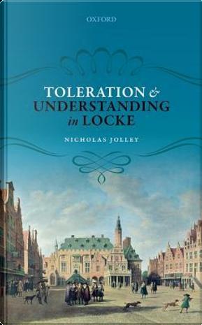 Toleration and Understanding in Locke by Nicholas Jolley