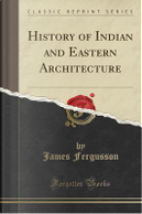 History of Indian and Eastern Architecture (Classic Reprint) by James Fergusson
