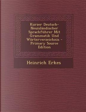 Kurzer Deutsch-Neuislandischer Sprachfuhrer Mit Grammatik Und Worterverzeichnis by Heinrich Erkes