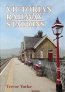 Victorian Railway Stations by Trevor Yorke