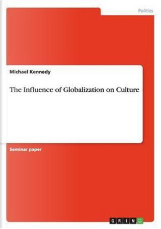 The Influence of Globalization on Culture by Michael Kennedy