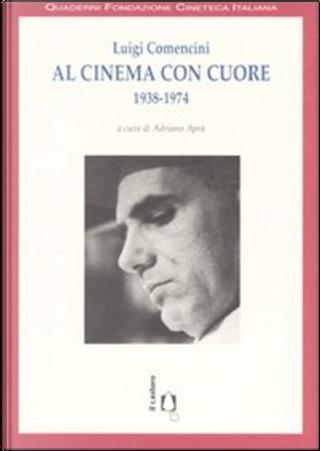 Al cinema con cuore (1938 - 1974) by Luigi Comencini
