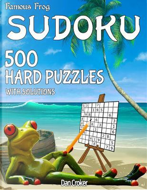 Famous Frog Sudoku 500 Hard Puzzles With Solutions by Dan Croker