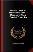 Mineral Tables for the Determination of Minerals by Their Physical Properties by Arthur S 1862-1931 Eakle
