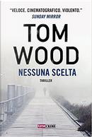 Nessuna scelta by Tom Wood