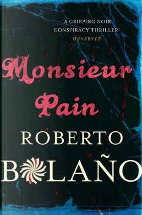 Monsieur Pain by Roberto Bolano