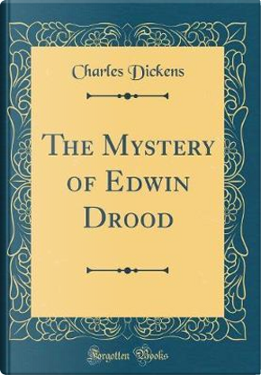 The Mystery of Edwin Drood (Classic Reprint) by Charles Dickens