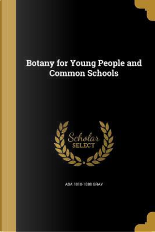 BOTANY FOR YOUNG PEOPLE & COMM by Asa 1810-1888 Gray