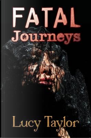 Fatal Journeys by Lucy Taylor