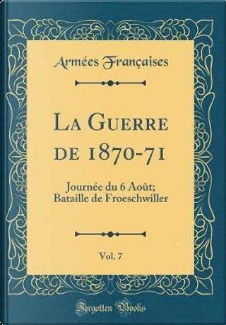 La Guerre de 1870-71, Vol. 7 by Armées Françaises