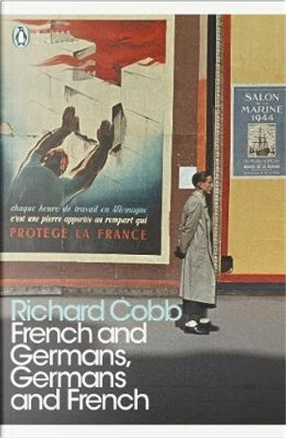 French and Germans, Germans and French by Richard Cobb