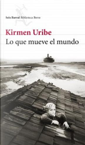 Lo que mueve el mundo by Kirmen Uribe
