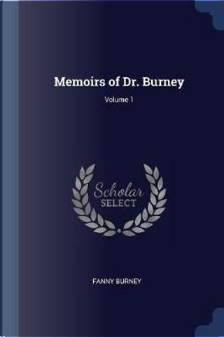 Memoirs of Dr. Burney; Volume 1 by Fanny Burney