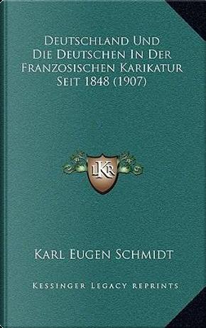 Deutschland Und Die Deutschen in Der Franzosischen Karikatur Seit 1848 (1907) by Karl Eugen Schmidt