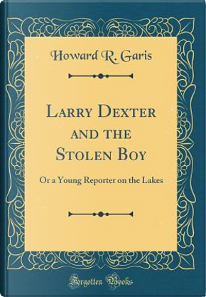 Larry Dexter and the Stolen Boy by Howard R. Garis