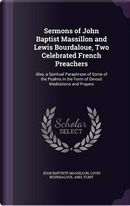 Sermons of John Baptist Massillon and Lewis Bourdaloue, Two Celebrated French Preachers by Jean Baptiste Massillon