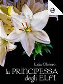 La Principessa degli Elfi by Licia Oliviero