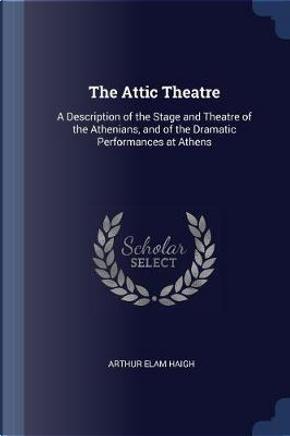 The Attic Theatre by Arthur Elam Haigh