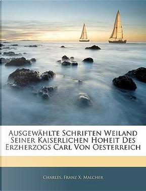 Ausgewhlte Schriften Weiland Seiner Kaiserlichen Hoheit Des Erzherzogs Carl Von Oesterreich by CHARLES