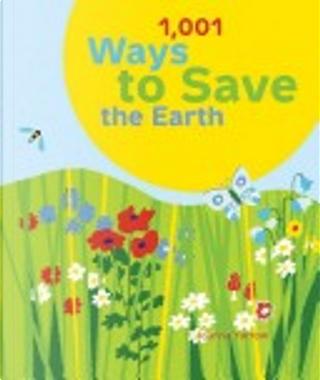 1,001 Ways to Save the Earth by Joanna Yarrow