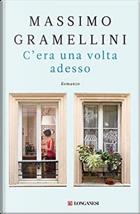 C'era una volta adesso by Massimo Gramellini