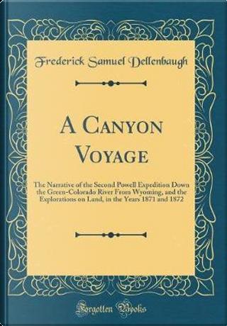 A Canyon Voyage by Frederick Samuel Dellenbaugh