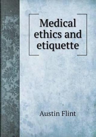 Medical Ethics and Etiquette by Flint Austin