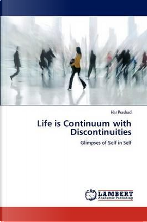 Life is Continuum with Discontinuities by Har Prashad