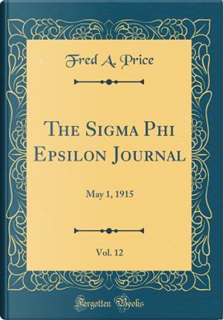 The Sigma Phi Epsilon Journal, Vol. 12 by Fred A. Price