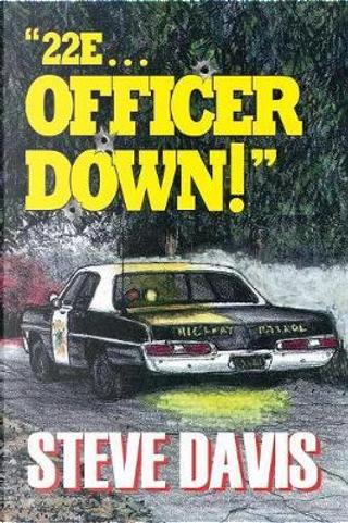22e ... Officer Down! by Steve Davis