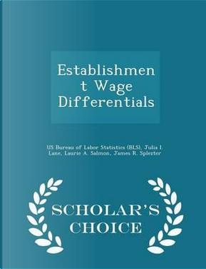 Establishment Wage Differentials - Scholar's Choice Edition by Julia I Lane