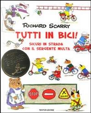 Tutti in bici! Sicuri in strada con il sergente Multa. Ediz. illustrata by Richard Scarry