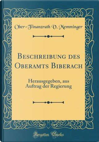 Beschreibung Des Oberamts Biberach by Ober-Finanzrath V. Memminger