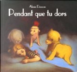 Pendant que tu dors by Alexis Deacon