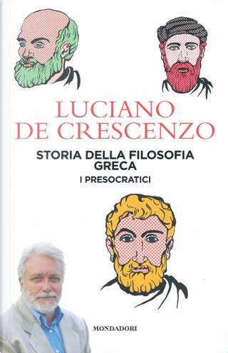 Storia della filosofia greca. I presocratici by Luciano De Crescenzo