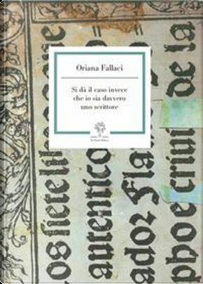 Si dà il caso invece che io sia davvero uno scrittore by Oriana Fallaci