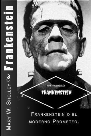 Frankenstein/ Frankenstein by Mary Wollstonecraft Shelley