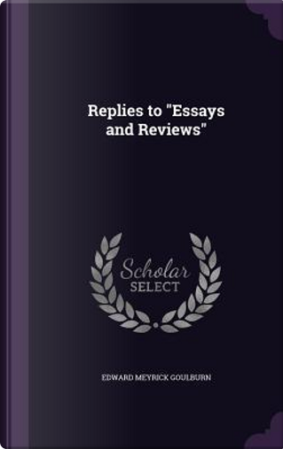 Replies to Essays and Reviews by Edward Meyrick Goulburn