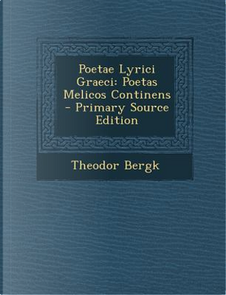 Poetae Lyrici Graeci by Theodor Bergk