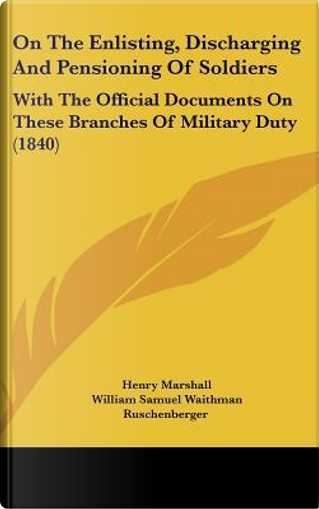 On the Enlisting, Discharging and Pensioning of Soldiers by Henry Marshall