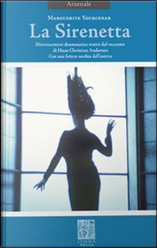 La sirenetta. Divertissement drammatico tratto dal racconto di Hans Christian Andersen. Ediz. bilingue by Marguerite Yourcenar
