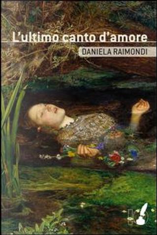 L'ultimo canto d'amore by Daniela Raimondi