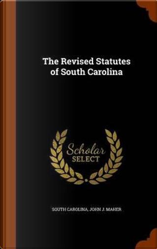 The Revised Statutes of South Carolina by South Carolina