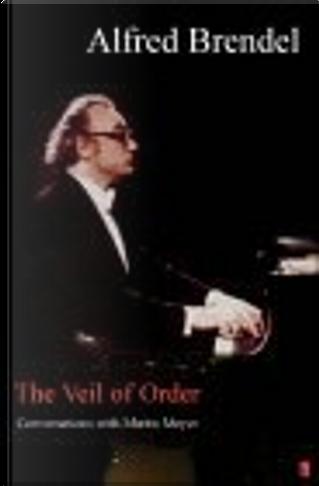The Veil of Order by Alfred Brendel, Martin Meyer