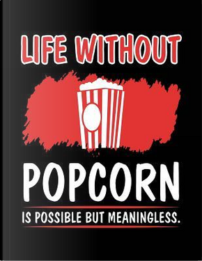 Life Without Popcorn Is Possible but Meaningless Food Journal by Dartan Creations